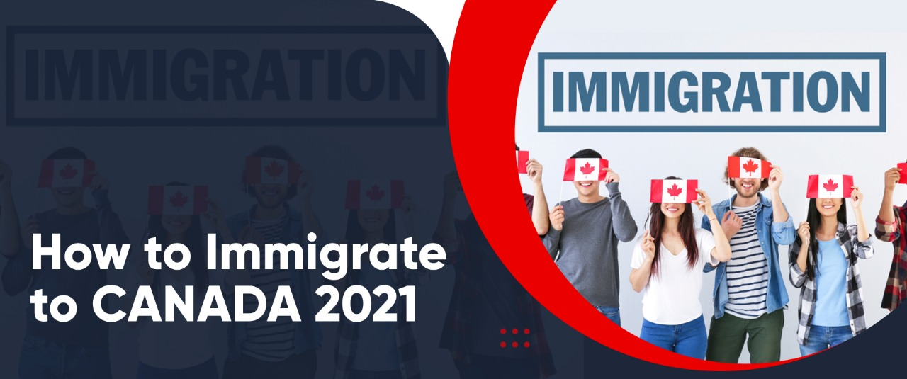 Immigrate to Canada and secure canadian pr in 2021